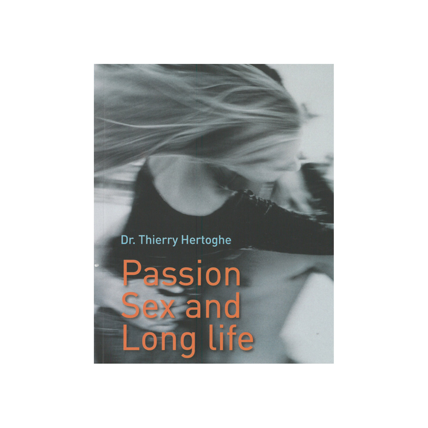 Passion Sex Long Life the Oxytocin adventure 159 page book by Thierry Hertoghe MD